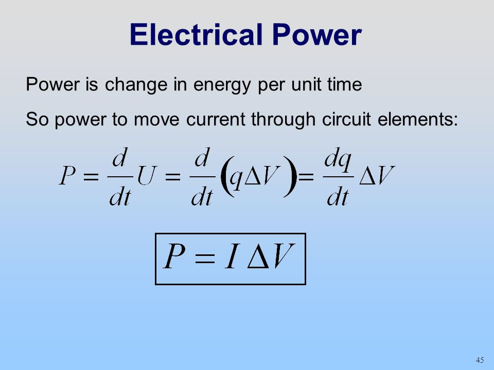 Electrical Power Power is change in energy per unit time