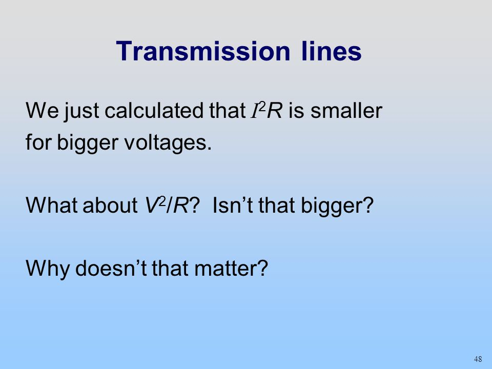 Transmission lines We just calculated that I2R is smaller