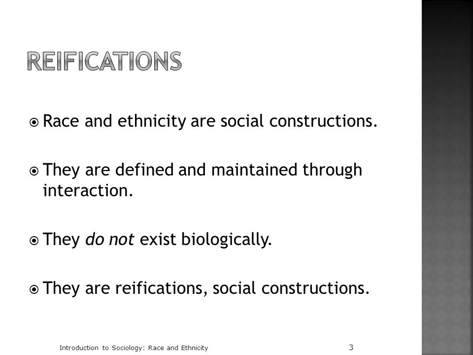 Reifications Race and ethnicity are social constructions.