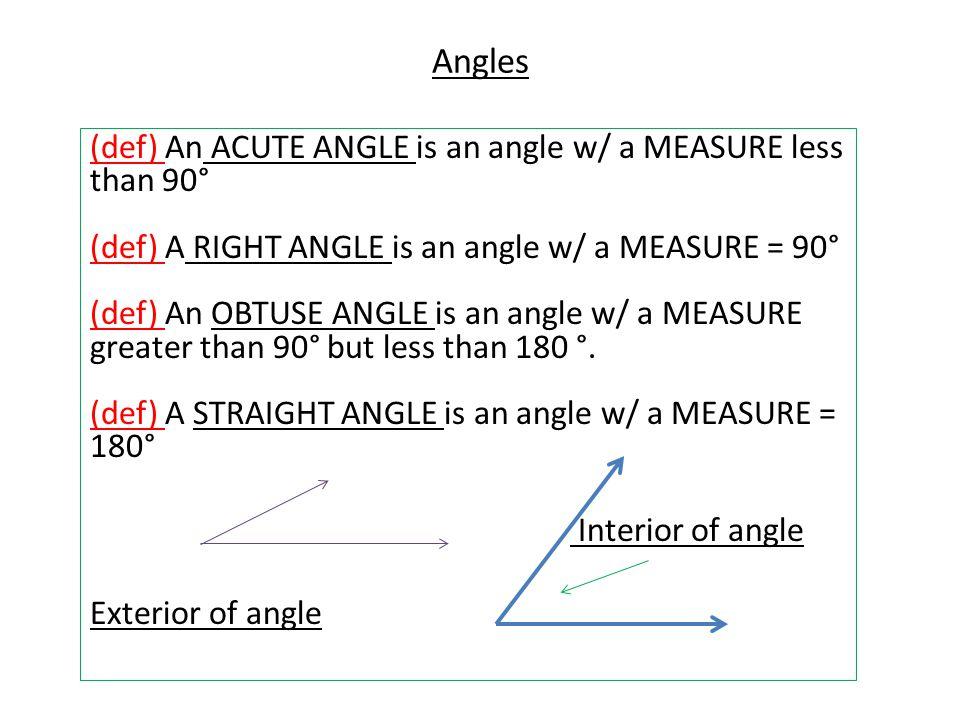 Angles (def) An ACUTE ANGLE is an angle w/ a MEASURE less