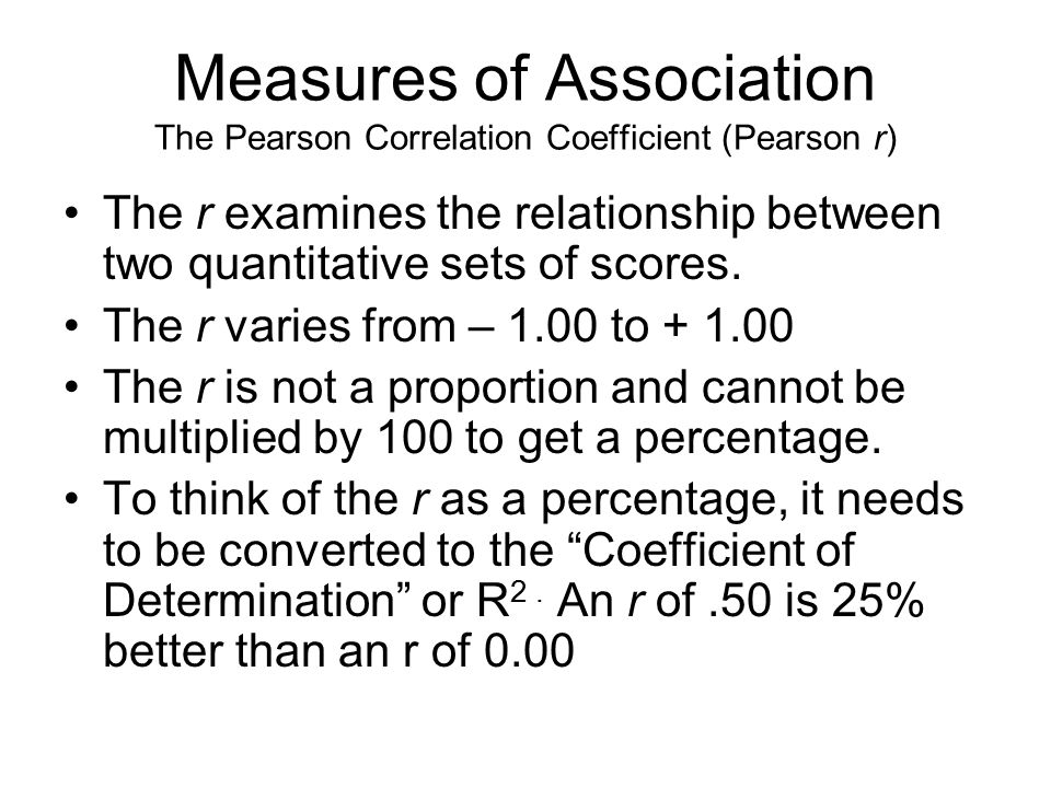 Measures of Association The Pearson Correlation Coefficient (Pearson r)