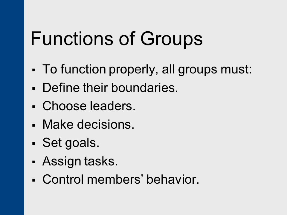 Functions of Groups To function properly, all groups must: