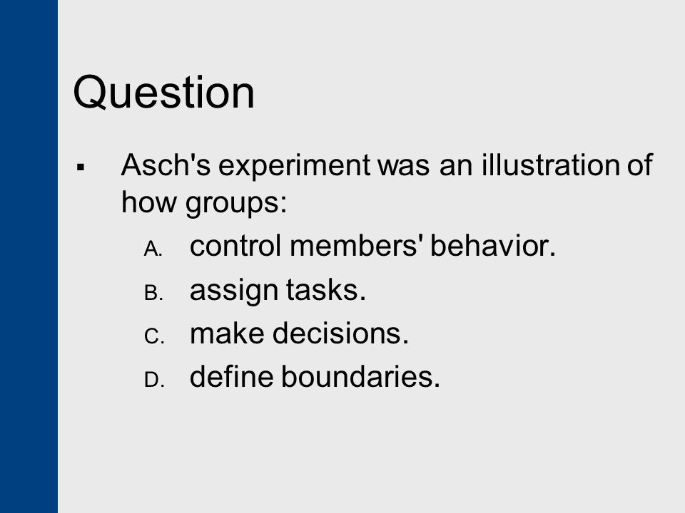 Question Asch s experiment was an illustration of how groups: