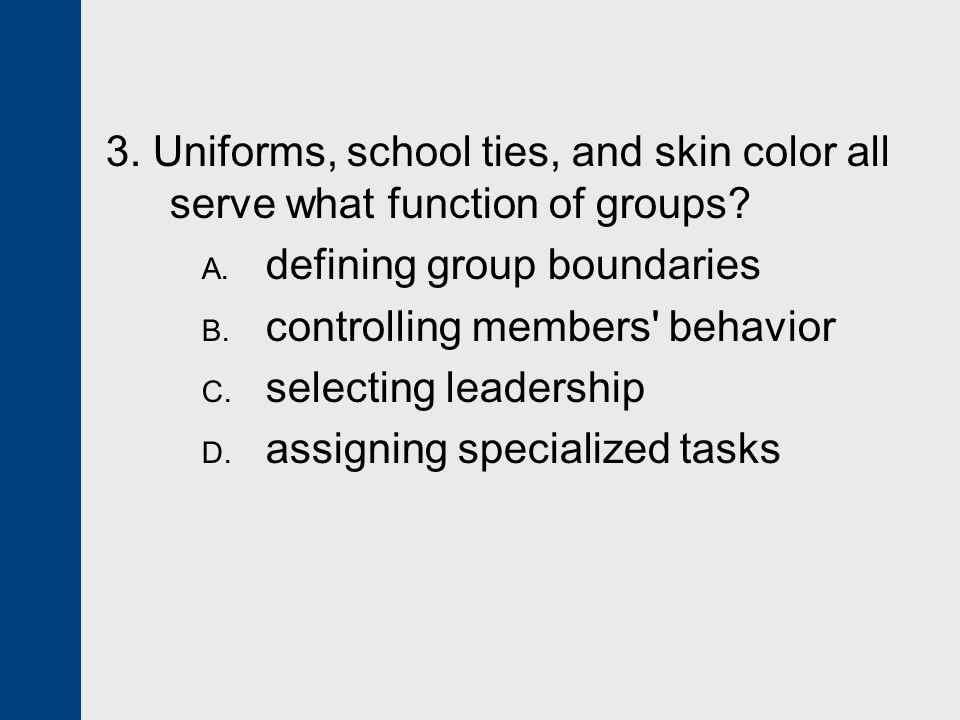 3. Uniforms, school ties, and skin color all serve what function of groups