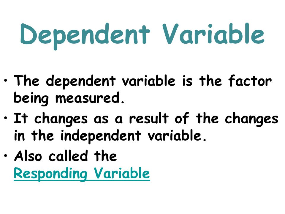 Dependent Variable The dependent variable is the factor being measured. It changes as a result of the changes in the independent variable.