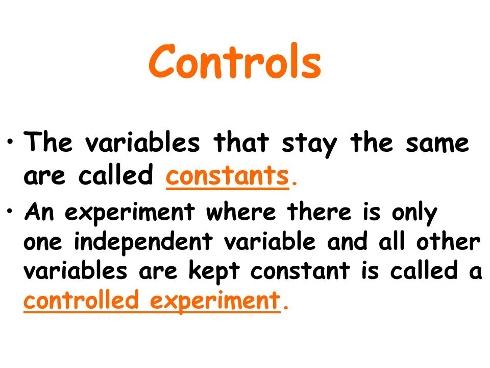 Controls The variables that stay the same are called constants.