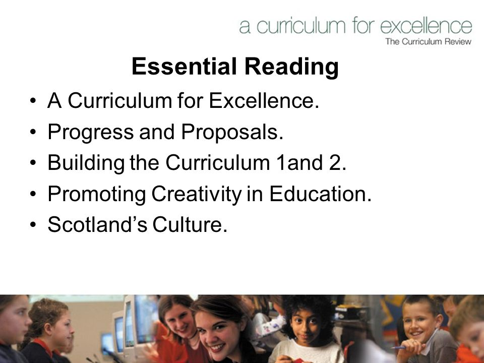 Essential Reading A Curriculum for Excellence. Progress and Proposals.