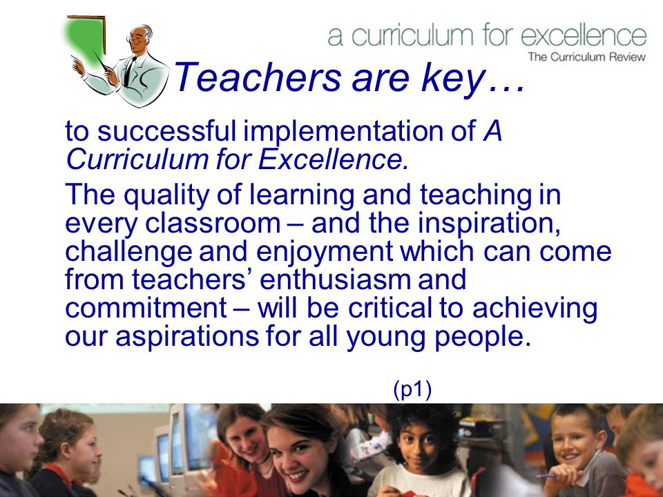 Teachers are key… to successful implementation of A Curriculum for Excellence.