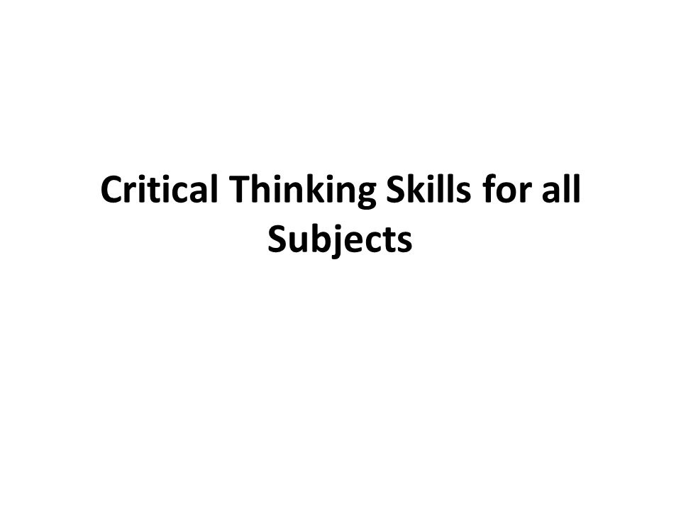 Critical Thinking Skills for all Subjects