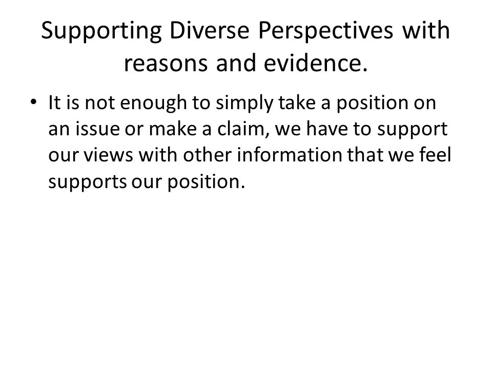 Supporting Diverse Perspectives with reasons and evidence.