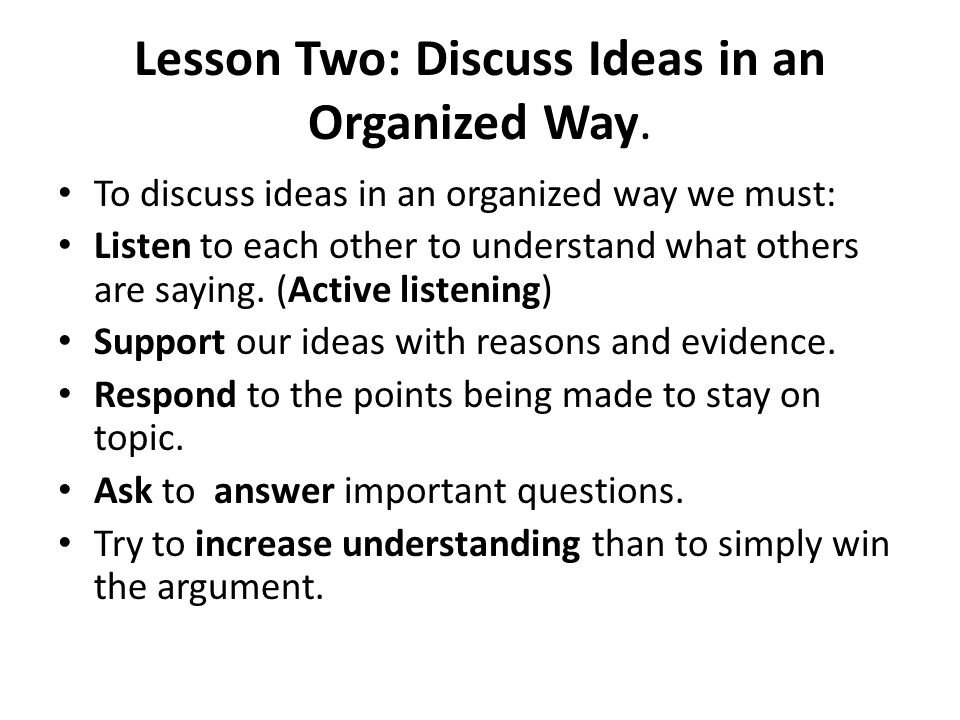 Lesson Two: Discuss Ideas in an Organized Way.