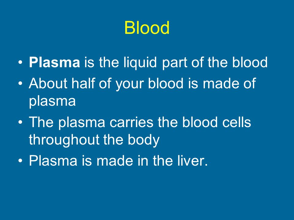 Blood Plasma is the liquid part of the blood