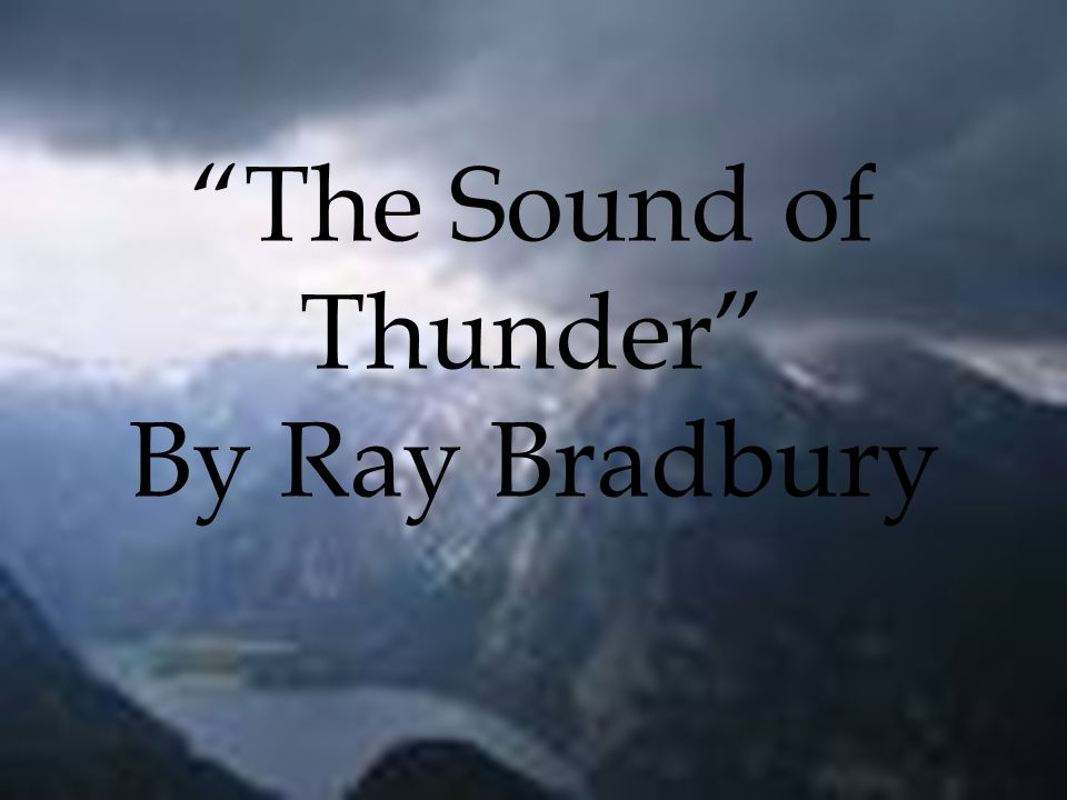 sound of thunder plot summary A sound of thunder: a dinosaur hunter travels back in time to kill his prey, and he inadvertently creates major repercussions for the future after his time in the past there will come soft rains: a technologically advanced home attempts to survive beyond the destruction of the family that lived in it.