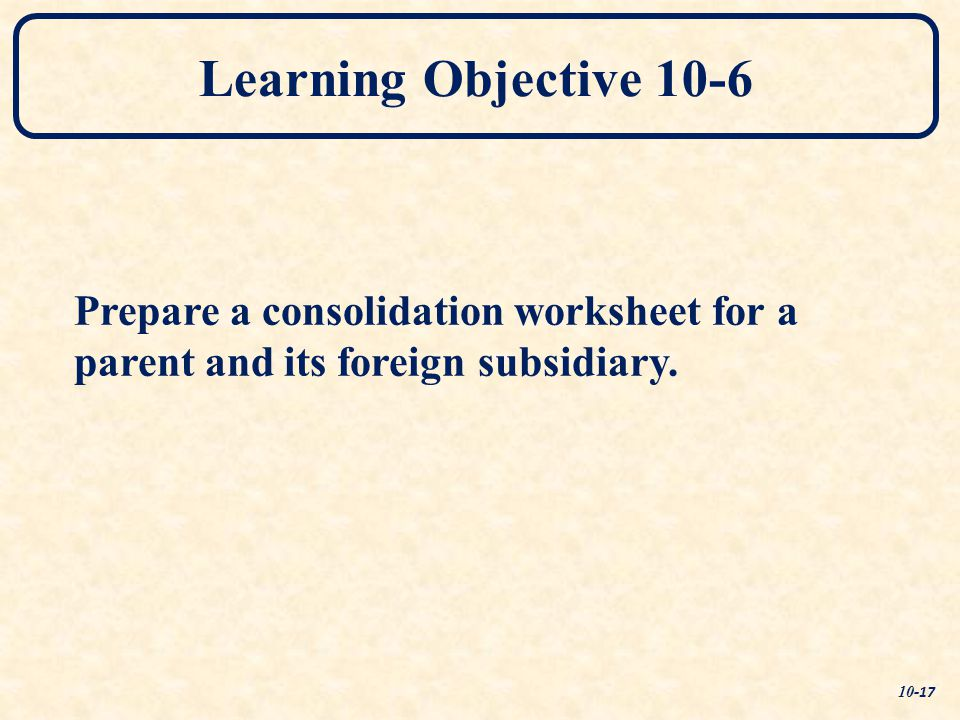 Translation Of Foreign Currency Financial Statements Ppt Video. Learning Objective 106 Prepare A Consolidation Worksheet For Parent And Its Foreign Subsidiary. Worksheet. Consolidation Worksheet Definition At Clickcart.co
