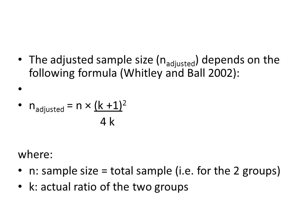 The adjusted sample size (nadjusted) depends on the following formula (Whitley and Ball 2002):