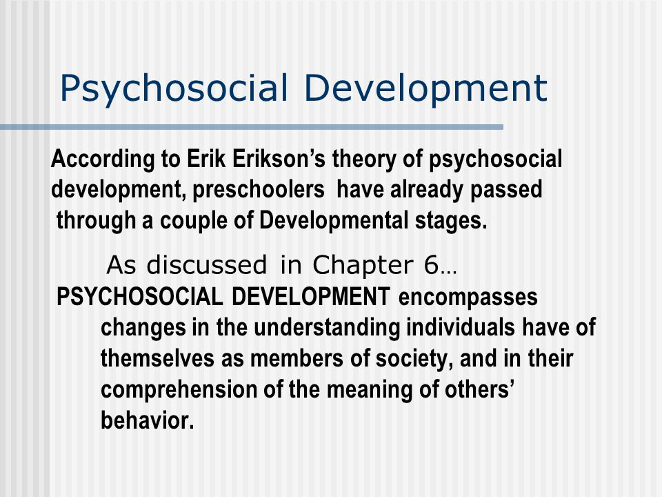 psychosocial development essay Eriksons third stage of psychosocial development came between the ages of 3 to 6 years of age i was continuing to become more assertive and to take more initiative my mother and my teachers at.