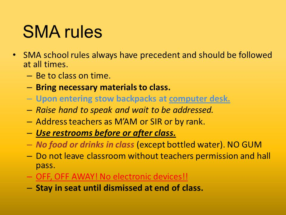 SMA rules SMA school rules always have precedent and should be followed at all times. Be to class on time.