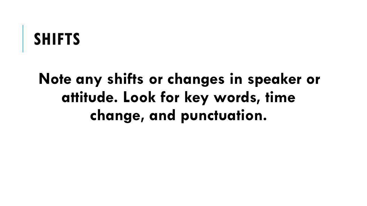 shifts Note any shifts or changes in speaker or attitude.