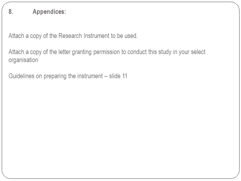 8. Appendices: Attach a copy of the Research Instrument to be used.