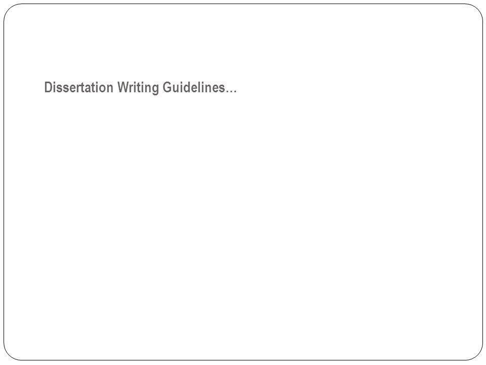 Dissertation Writing Guidelines…