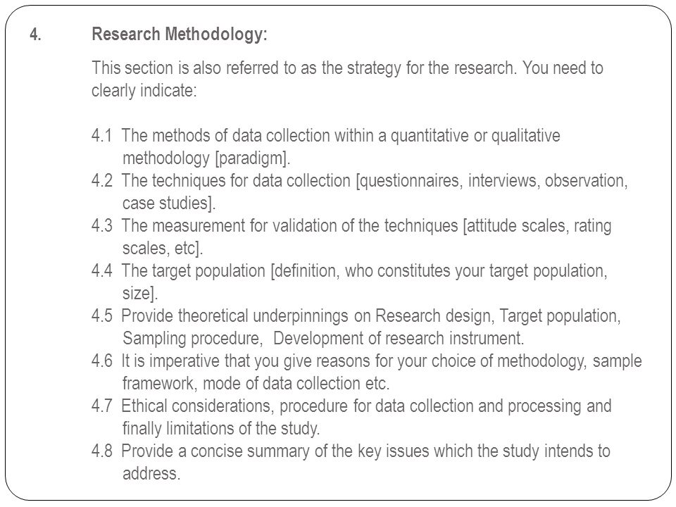 4. Research Methodology: This section is also referred to as the strategy for the research.
