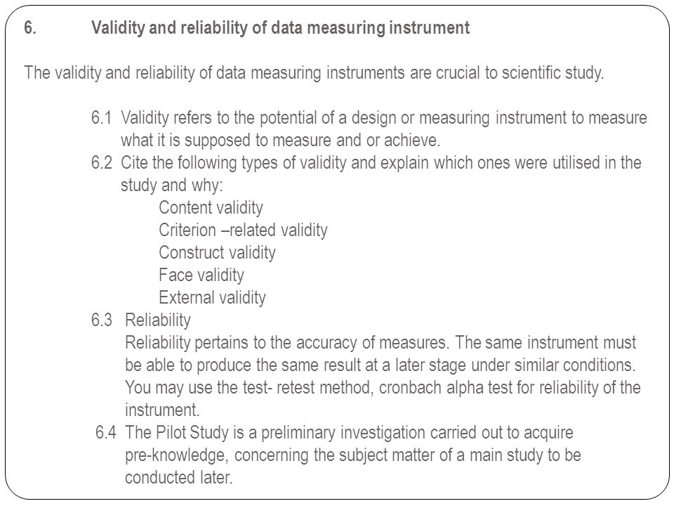 6. Validity and reliability of data measuring instrument The validity and reliability of data measuring instruments are crucial to scientific study.