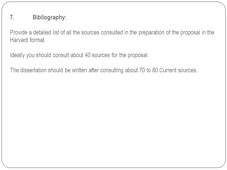 7. Bibliography: Provide a detailed list of all the sources consulted in the preparation of the proposal in the Harvard format.
