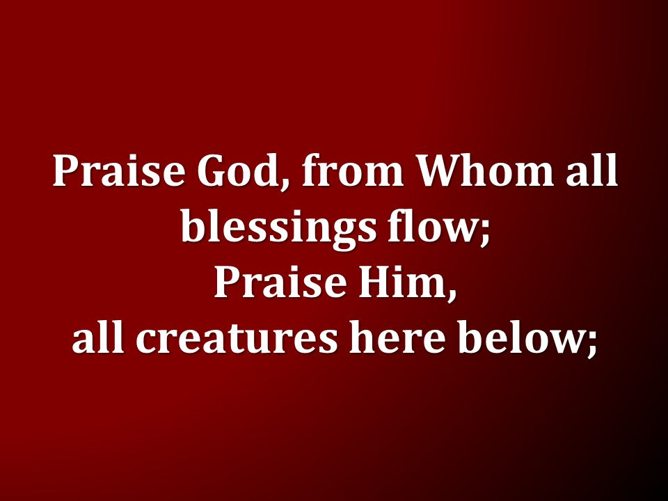 Lyric praise god from whom all blessings flow lyrics : ppt download