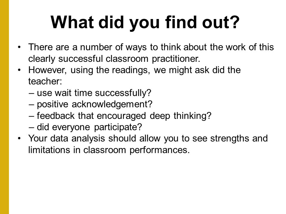 What did you find out There are a number of ways to think about the work of this clearly successful classroom practitioner.