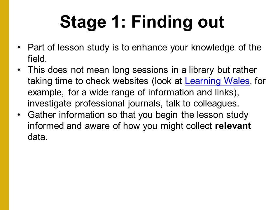 Stage 1: Finding out Part of lesson study is to enhance your knowledge of the field.