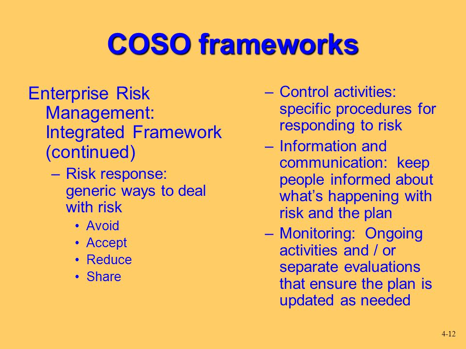 COSO frameworks Enterprise Risk Management: Integrated Framework (continued) Risk response: generic ways to deal with risk.