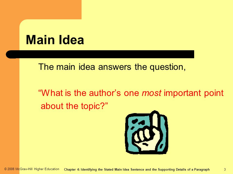 Main Idea The main idea answers the question,