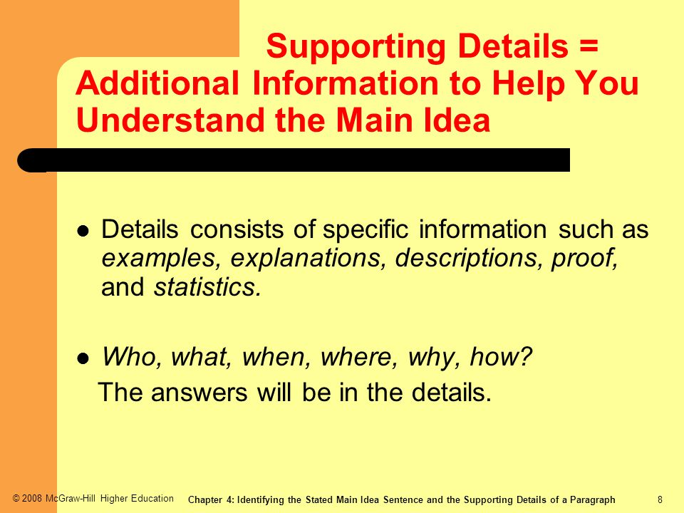 Supporting Details = Additional Information to Help You Understand the Main Idea