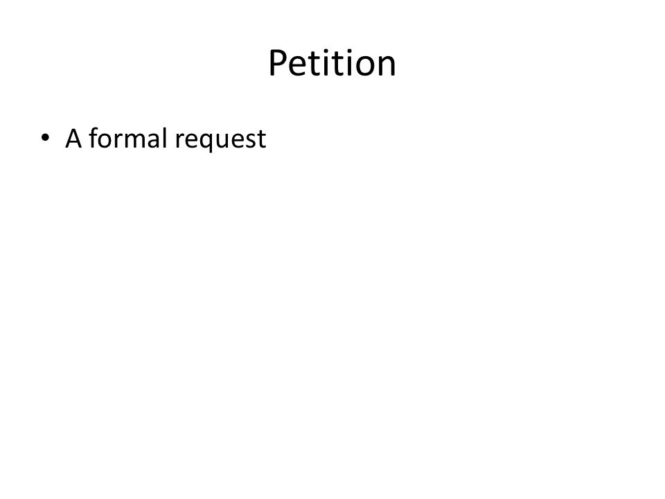 Petition A formal request