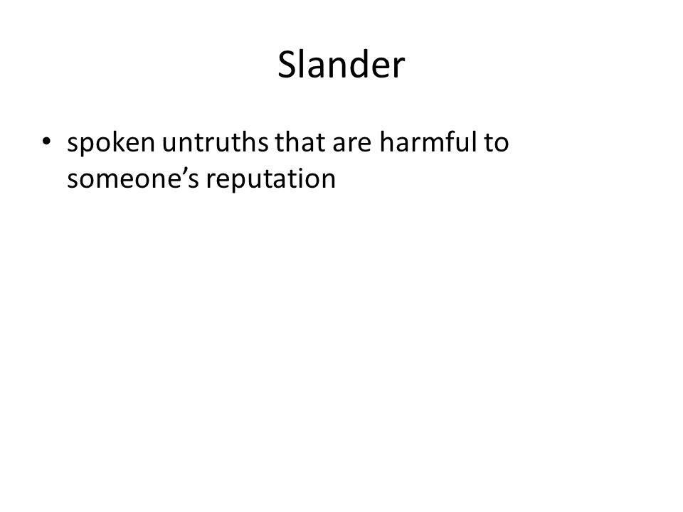 Slander spoken untruths that are harmful to someone's reputation