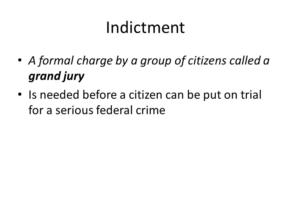 Indictment A formal charge by a group of citizens called a grand jury