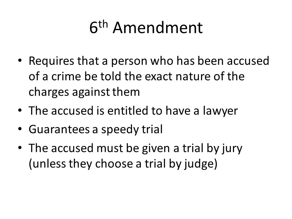 6th Amendment Requires that a person who has been accused of a crime be told the exact nature of the charges against them.