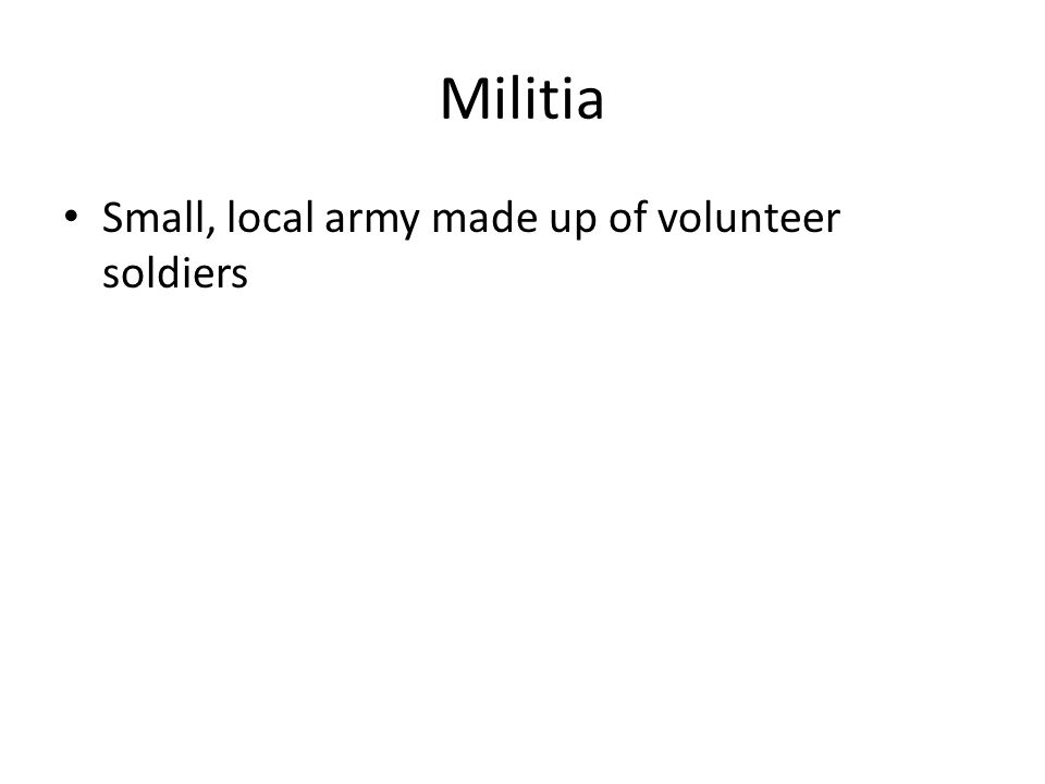 Militia Small, local army made up of volunteer soldiers