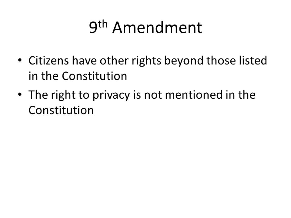 9th Amendment Citizens have other rights beyond those listed in the Constitution.
