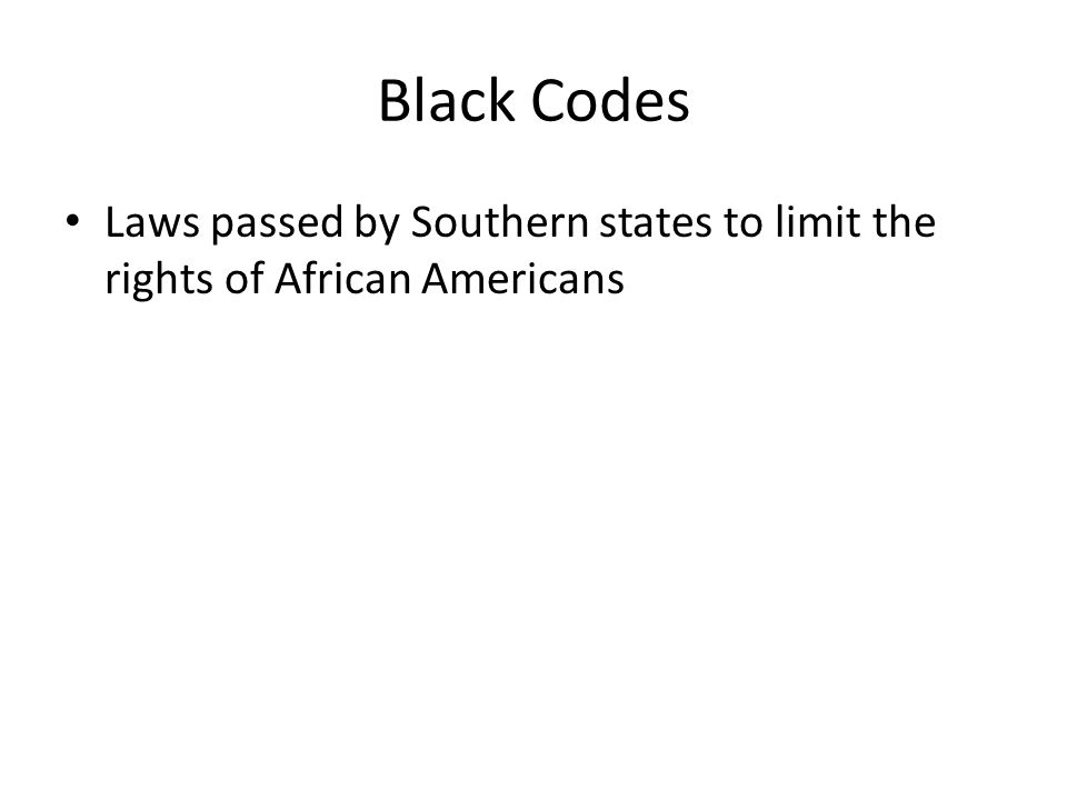 Black Codes Laws passed by Southern states to limit the rights of African Americans