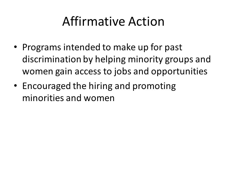 Affirmative Action Programs intended to make up for past discrimination by helping minority groups and women gain access to jobs and opportunities.