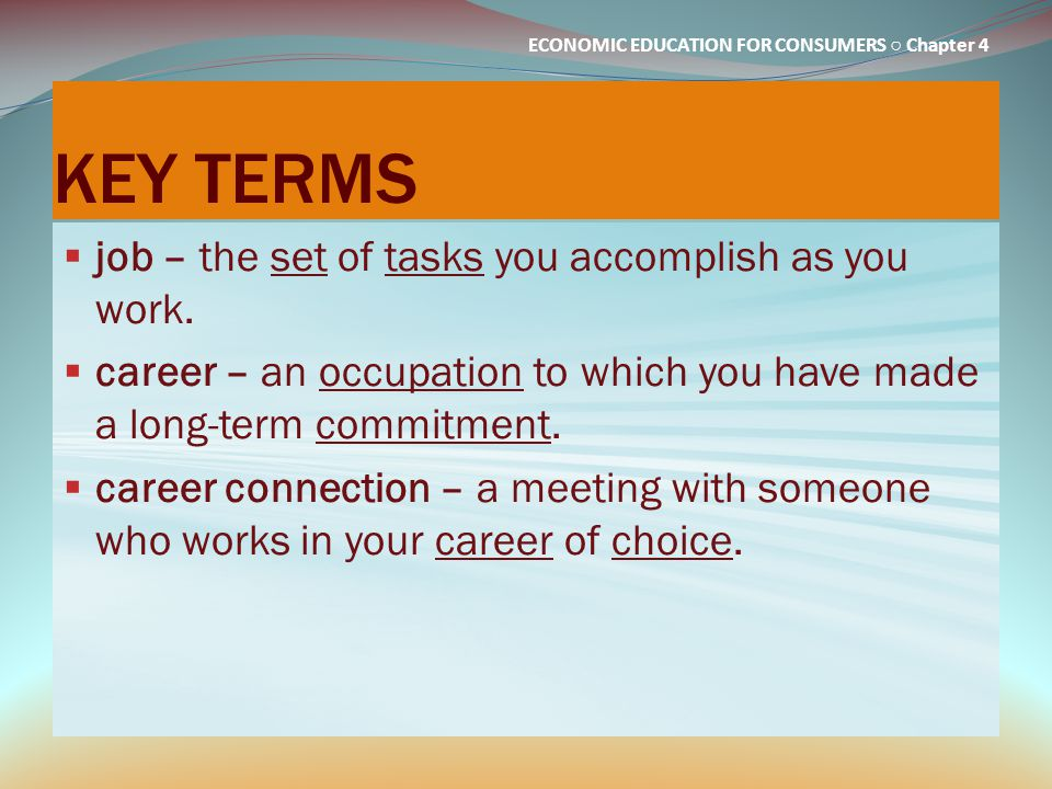 KEY TERMS job – the set of tasks you accomplish as you work.