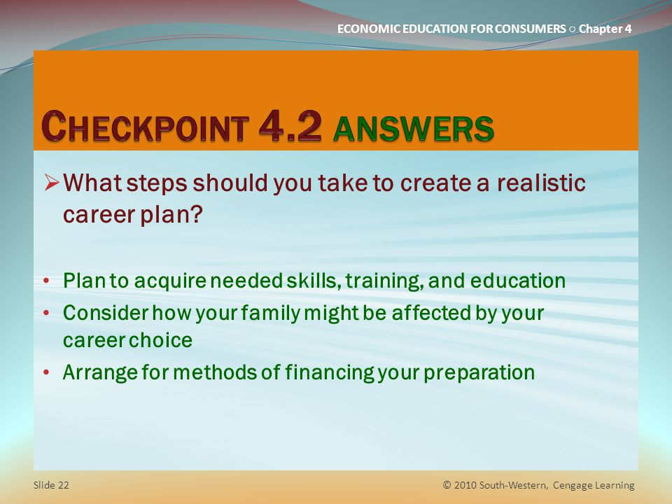 Checkpoint 4.2 answers What steps should you take to create a realistic career plan Plan to acquire needed skills, training, and education.