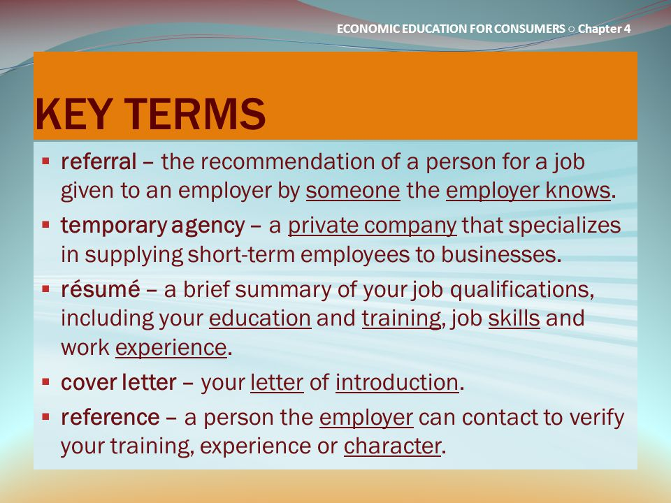 KEY TERMS referral – the recommendation of a person for a job given to an employer by someone the employer knows.