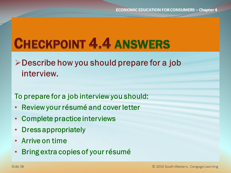 Checkpoint 4.4 answers Describe how you should prepare for a job interview. To prepare for a job interview you should: