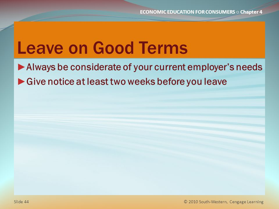 Leave on Good Terms Always be considerate of your current employer's needs. Give notice at least two weeks before you leave.