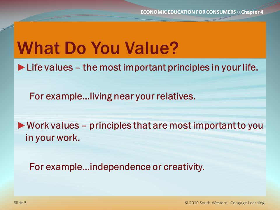 What Do You Value Life values – the most important principles in your life. For example…living near your relatives.