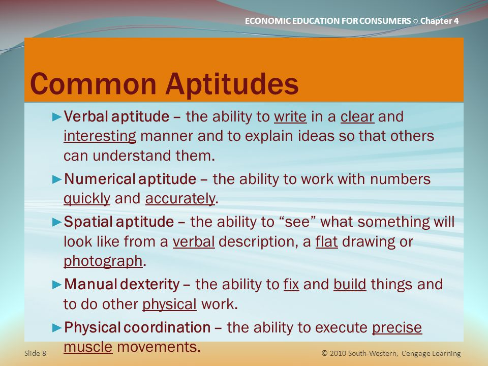 Common Aptitudes Verbal aptitude – the ability to write in a clear and interesting manner and to explain ideas so that others can understand them.