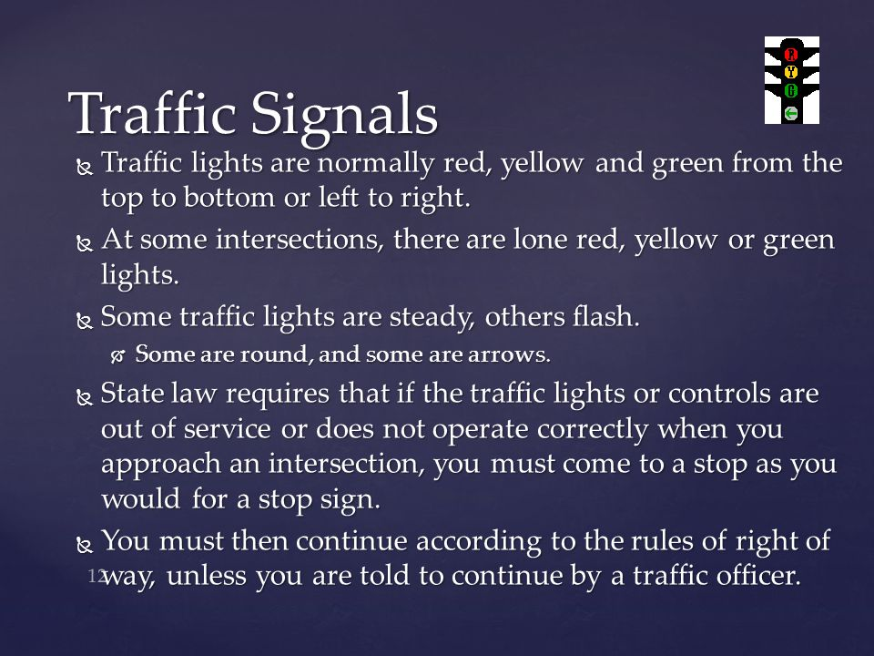 Traffic Signals Traffic lights are normally red, yellow and green from the top to bottom or left to right.