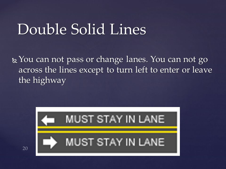 Double Solid Lines You can not pass or change lanes.